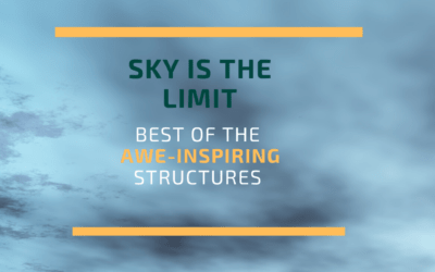 Sky is the Limit – Best of the awe-Inspiring structures ever constructed