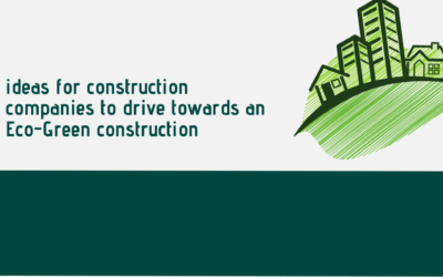 8 ideas for construction companies to drive towards an eco green construction