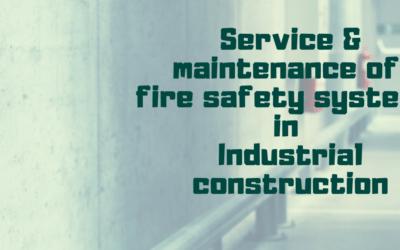 Service and Maintenance of fire safety systems in Industrial construction