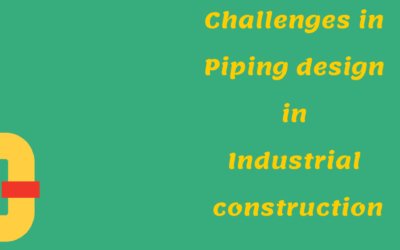 Challenges in piping design in Industrial construction