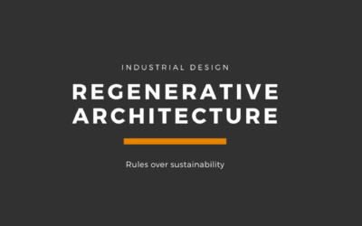 Regenerative Industrial architecture design rules over sustainability